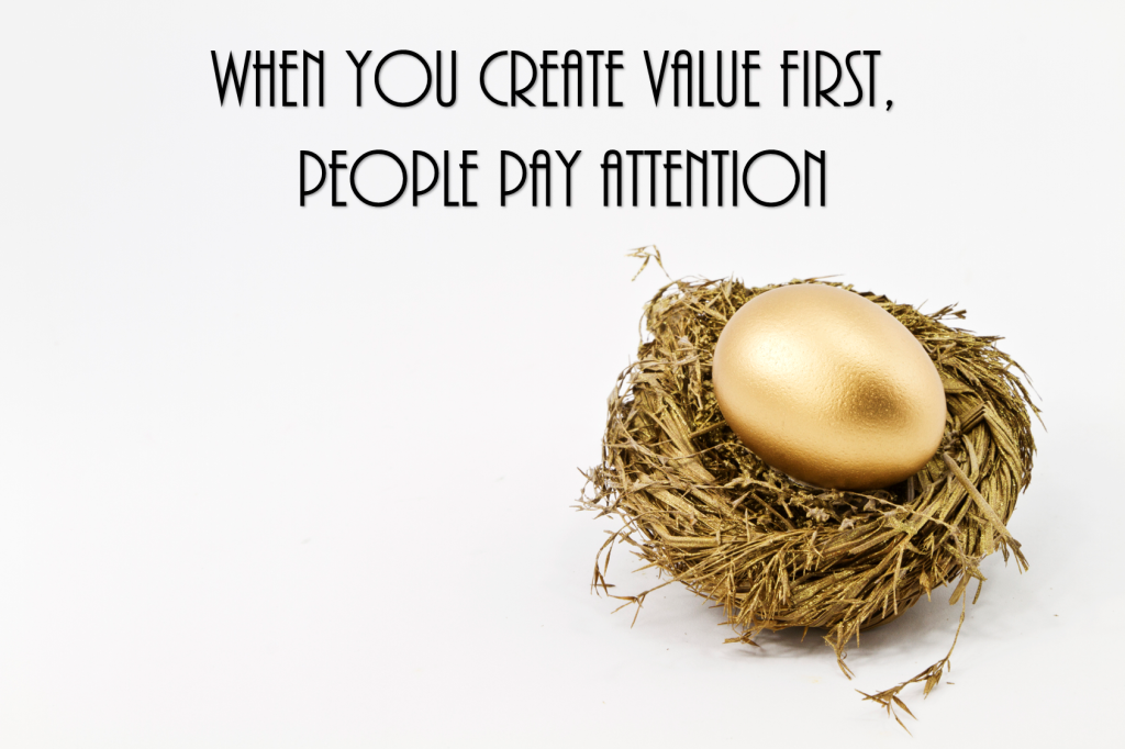 When You Create Value First, People Pay Attention