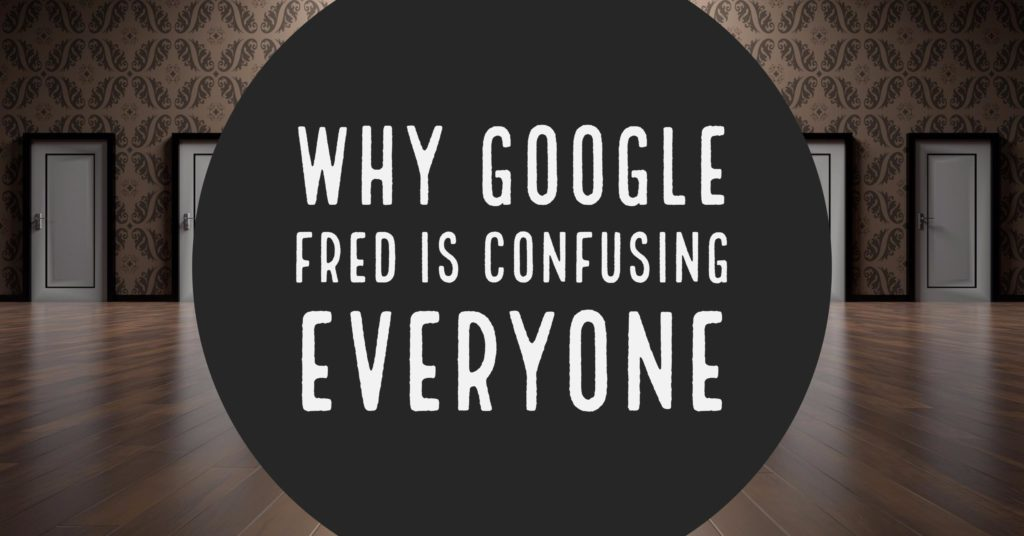 """Why Google """"Fred"""" Is Confusing Everyone"""