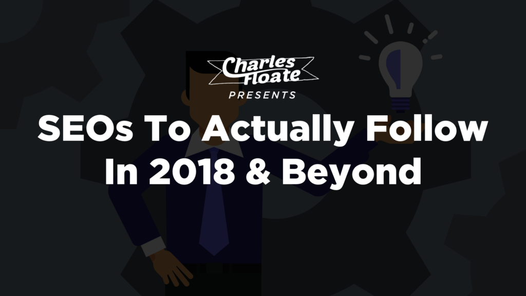 SEOs To Actually Follow In 2018 & Beyond