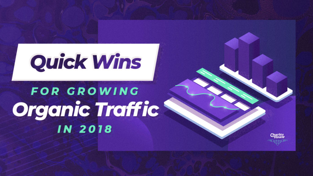 Quick Wins For Growing Organic Traffic In 2018